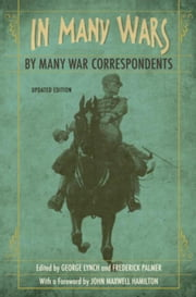 In Many Wars, by Many War Correspondents ebook by Lynch, George