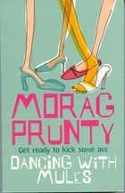 Dancing with Mules ebook by Morag Prunty