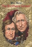 Who Were the Brothers Grimm? ebook by Avery Reed, John O'Brien, Who HQ