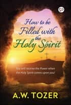 How to be filled with the Holy Spirit ebook by A. W. Tozer
