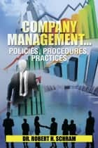 COMPANY MANAGEMENT…POLICIES, PROCEDURES, PRACTICES ebook by Dr. Robert H. Schram