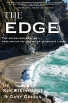 The Edge - The Pressured Past and Precarious Future of California's Coast ebook by Gary Griggs, Kim Steinhardt
