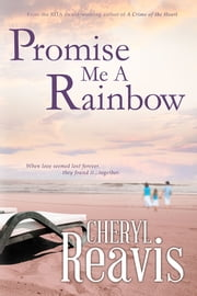 Promise Me A Rainbow ebook by Cheryl Reavis