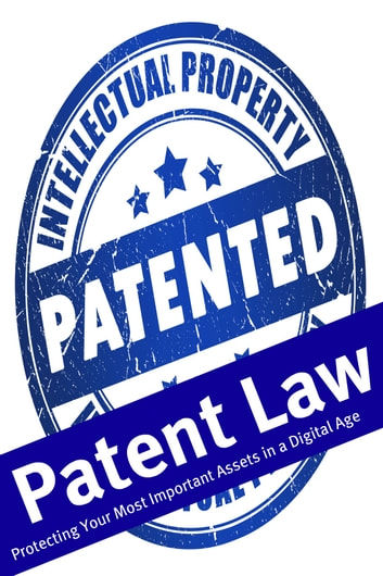 Patent Law - Protecting Your Most Important Assets in a Digital Age ebook by Minute Help Guides