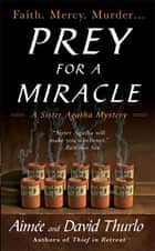 Prey for a Miracle - A Sister Agatha Mystery ebook by Aimée Thurlo, David Thurlo