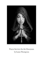 Prayer Services for the Catholic Classroom ebook by Laura Thompson