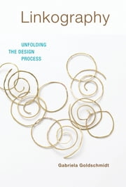 Linkography - Unfolding the Design Process ebook by Gabriela Goldschmidt