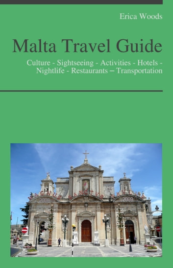 Malta Travel Guide: Culture - Sightseeing - Activities - Hotels - Nightlife - Restaurants – Transportation ebook by Erica Woods