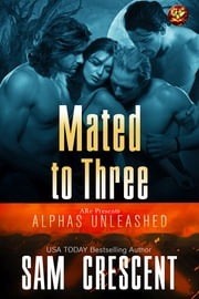 Mated To Three ebook by Sam Crescent