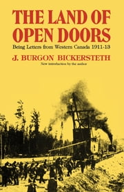 The Land of Open Doors - Being Letters from Western Canada 1911-1913 ebook by J. Burgon Bickersteth