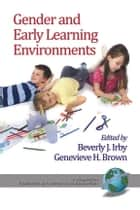 Gender and Early Learning Environments ebook by Genevieve H. Brown,Beverly Irby