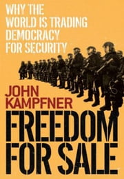 Freedom for Sale - Why the World Is Trading Democracy for Security ebook by John Kampfner