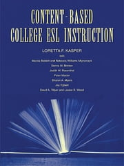 Content-Based College ESL Instruction ebook by Loretta F. Kasper,Marcia Babbitt,Rebecca William Mlynarczyk,Donna M. Brinton,Judith W. Rosenthal