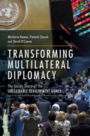 Transforming Multilateral Diplomacy - The Inside Story of the Sustainable Development Goals ebook by Macharia Kamau, Pamela S. Chasek, David O'Connor