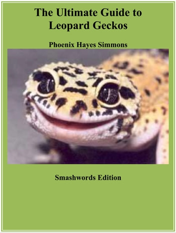 The Ultimate Guide to Leopard Geckos ebook by Phoenix Hayes Simmons