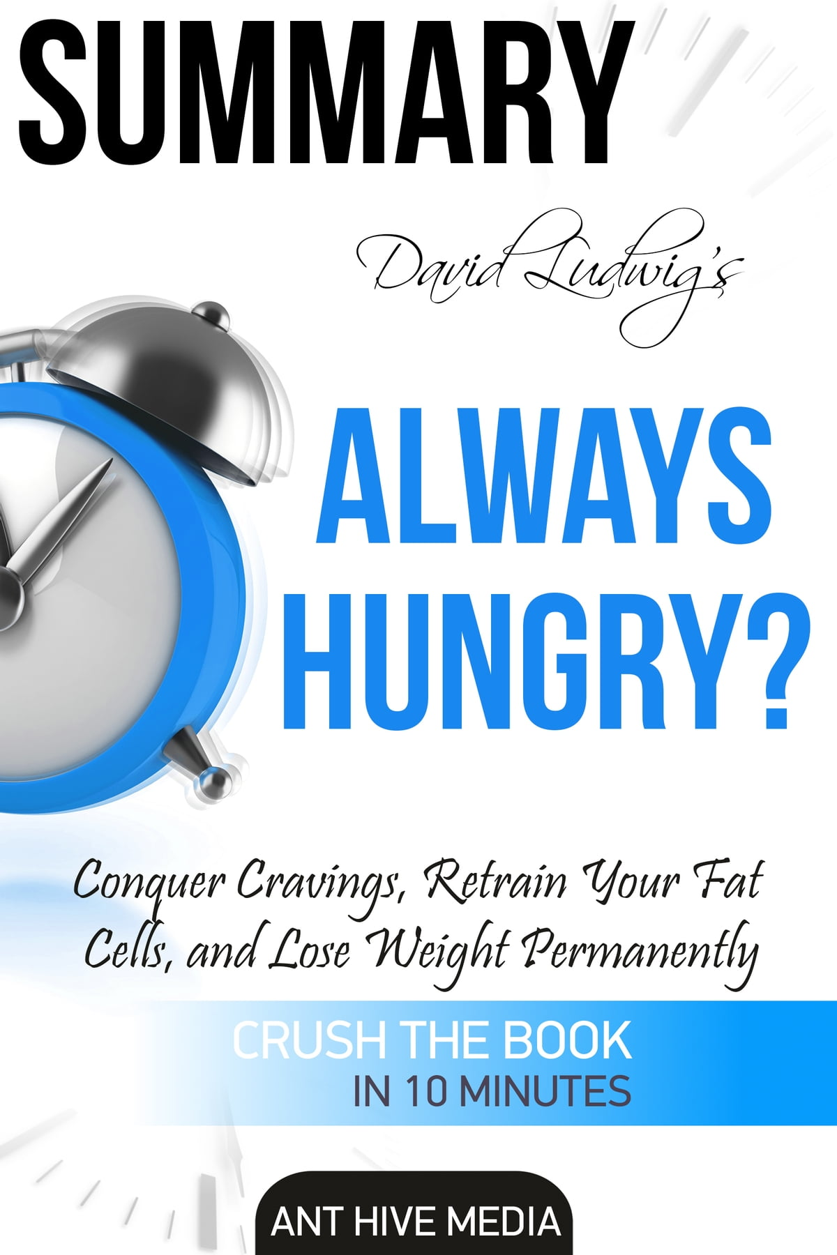 David Ludwig's Always Hungry? Conquer Cravings, Retrain Your Fat Cells, and  Lose Weight Permanently | Summary ebook by Ant Hive Media - Rakuten Kobo