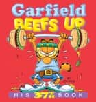Garfield Beefs Up - His 37th Book ebook by Jim Davis