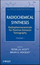 Radiochemical Syntheses, Volume 1 ebook by Peter J. H. Scott,Brian G. Hockley,Michael R. Kilbourn