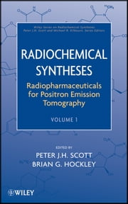Radiochemical Syntheses, Volume 1 - Radiopharmaceuticals for Positron Emission Tomography ebook by Peter J. H. Scott,Brian G. Hockley,Michael R. Kilbourn