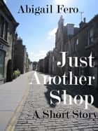 Just Another Shop ebook by Abigail Fero