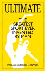 Ultimate - The Greatest Sport Ever Invented by Man ebook by Pasquale Anthony Leonardo