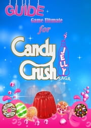 Candy Crush Jelly Saga Tips, Cheats and Strategies ebook by Game Ultımate Game Guides