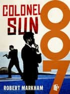 Colonel Sun ebook by Robert Kingsley, Markham Amis Markham Amis