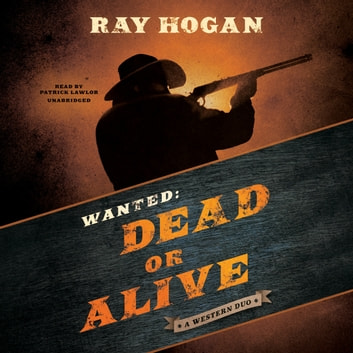 Wanted: Dead or Alive - A Western Duo audiobook by Ray Hogan