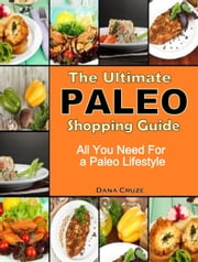 The Ultimate Paleo Shopping Guide - All You Need For a Paleo Lifestyle ebook by Dana Cruze