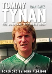 Tommy Tynan - The Original Football Idol ebook by Ryan Danes