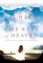 Kiss of Heaven, The ebook by Darlene Zschech