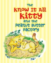 The Know It All Kitty and the Peanut Butter Factory ebook by Kathy Jernigan