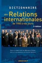 Dictionnaire des relations internationales de 1900 à nos jours ebook by Maurice Vaïsse