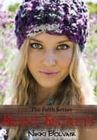 Silent Secrets - The Faith Series, #4 ebook by Nikki Bolvair