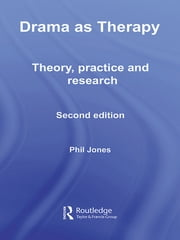 Drama as Therapy Volume 1 - Theory, Practice and Research ebook by Phil Jones