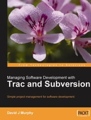 Managing Software Development with Trac and Subversion ebook by David J Murphy