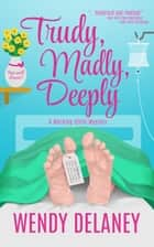 Trudy, Madly, Deeply - A Working Stiffs Mystery, #1 ebook by Wendy Delaney