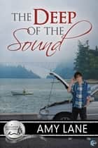 The Deep of the Sound - A Bluewater Bay Novel ebook by Amy Lane