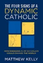 The Four Signs of A Dynamic Catholic ebook by Matthew Kelly
