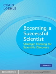 Becoming a Successful Scientist - Strategic Thinking for Scientific Discovery ebook by Craig Loehle