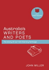 Australia's Writers and Poets: The story of our rich literary heritage ebook by John Miller