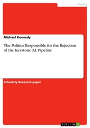 The Politics Responsible for the Rejection of the Keystone XL Pipeline ebook by Michael Kennedy