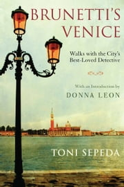 Brunetti's Venice - Walks with the City's Best-Loved Detective ebook by Toni Sepeda,Donna Leon