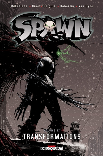 Spawn T17 - Transformations eBook by Todd McFarlane,Brian Holguin,David Hine,Greg Capullo,Brian Haberlin,Whilce Portacio