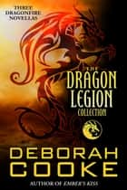 The Dragon Legion Collection - Three Dragonfire Novellas ebook by