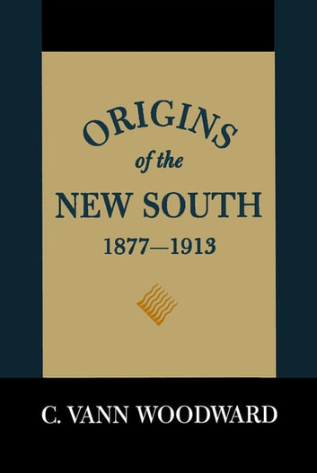 Origins of the New South, 1877--1913 - A History of the South ebook by C. Vann Woodward