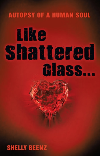Like Shattered Glass... - autopsy of a human soul ebook by ShellyBeenz