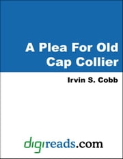 A Plea For Old Cap Collier ebook by Cobb, Irvin S.