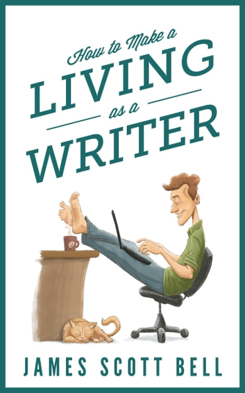 How to Make a Living as a Writer ebook by James Scott Bell