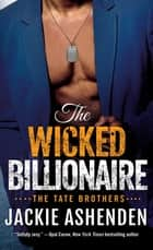 The Wicked Billionaire - A Billionaire SEAL Romance ebook by Jackie Ashenden